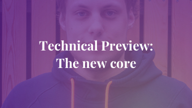 Technical Preview: The new core