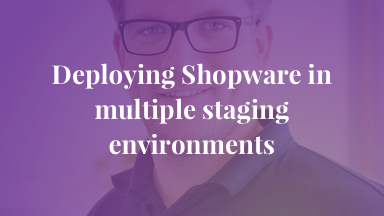 Deploying Shopware in multiple staging environments