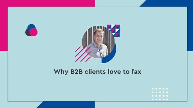 Why B2B clients love to fax