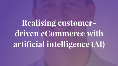 Realising customer-driven eCommerce with artificial intelligence (AI)