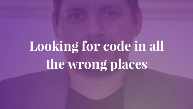 Looking for code in all the wrong places