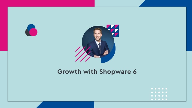 Growth with Shopware 6