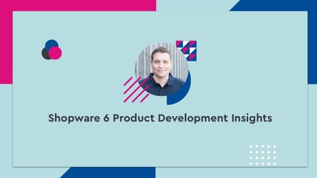 Shopware 6 Product Development Insights