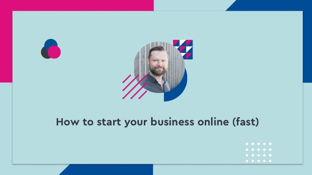 How to start your business online (fast)