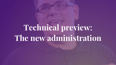Technical preview: The new administration