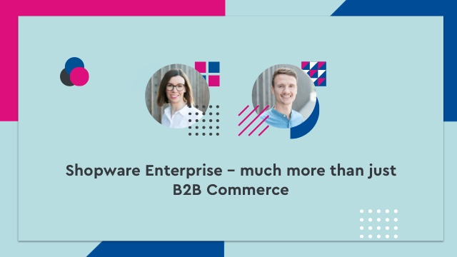 Shopware Enterprise – much more than just B2B Commerce