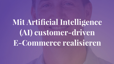 Mit Artificial Intelligence (AI) customer-driven E-Commerce realisieren